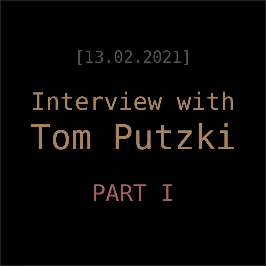 Tom Putzki Interview Part 1