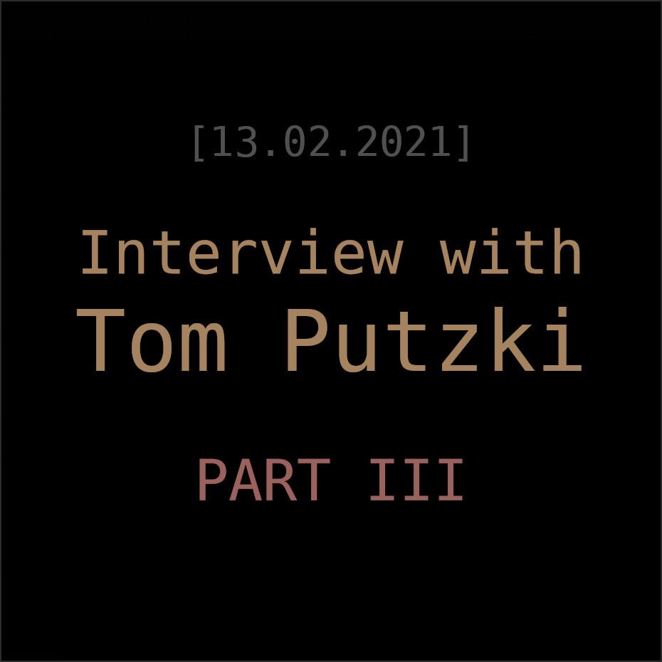 Tom Putzki Interview Part 3