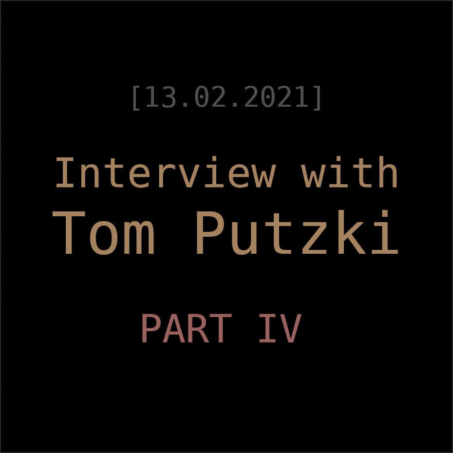 Tom Putzki Interview Part 4